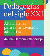 Pedagogias del Siglo. Alternativas para la Innovación Educativa