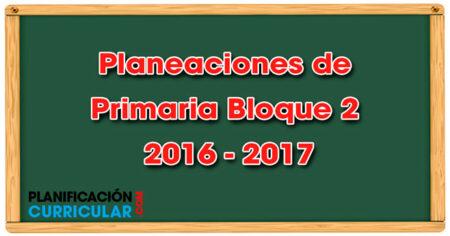 Planeaciones de Primaria Bloque 2 - 2016 - 2017