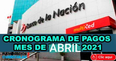 CRONOGRAMA DE PAGOS (MES DE ABRIL 2021) PAGO DE ADMINISTRACIÓN PUBLICA – PENSIONES – REMUNERACIONES – Banco de la Nación