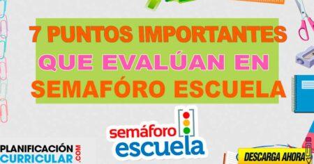 (ATENCIÓN DOCENTES) SIETE PUNTOS IMPORTANTES QUE EVALÚAN EN SEMÁFORO ESCUELA