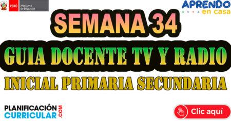 GUÍA DOCENTE TV y RADIO - PROGRAMACIÓN SEMANAL – SEMANA 34 INICIAL PRIMARIA SECUNDARIA