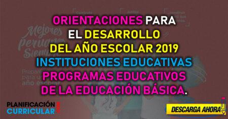 Orientaciones para el desarrollo del año escolar 2019 en instituciones educativas y programas educativos de la Educación Básica.