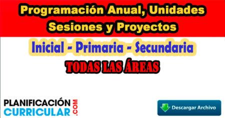 Programación Anual, Unidades, Sesiones y Proyectos para Inicial, Primaria y Secundaria