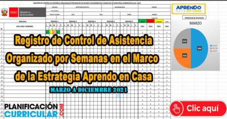 REGISTRO DE CONTROL DE ASISTENCIA ORGANIZADO POR SEMANAS EN EL MARCO DE LA ESTRATEGIA APRENDO EN CASA MARZO A DICIEMBRE 2021