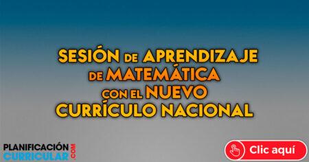 Sesión de aprendizaje de MATEMATICA con el nuevo currículo nacional