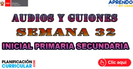 AUDIOS Y GUIONES PARA INICIAL- PRIMARIA- SECUNDARIA SEMANA 32 Lunes 09 al Viernes 13 de Nov