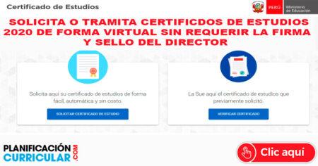 SOLICITA CERTIFICADOS DE ESTUDIOS 2020 DE FORMA VIRTUAL SIN REQUERIR LA FIRMA Y SELLO DEL DIRECTOR