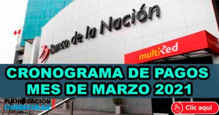 CRONOGRAMA DE PAGOS (MES DE MARZO 2021) PAGO DE ADMINISTRACIÓN PUBLICA – PENSIONES – REMUNERACIONES – Banco de la Nación