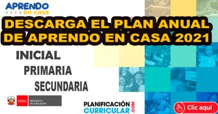 DESCARGA DESDE AQUÍ LA PLANIFICACIÓN ANUAL DE APRENDO EN CASA 2021 - INICIAL - PRIMARIA - SECUNDARIA