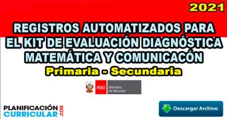 REGISTROS AUTOMATIZADOS PARA EL KIT DE EVALUACIÓN DIAGNÓSTICA ÁREA DE MATEMÁTICA Y COMUNICACIÓN 2021- Primaria Y Secundaria
